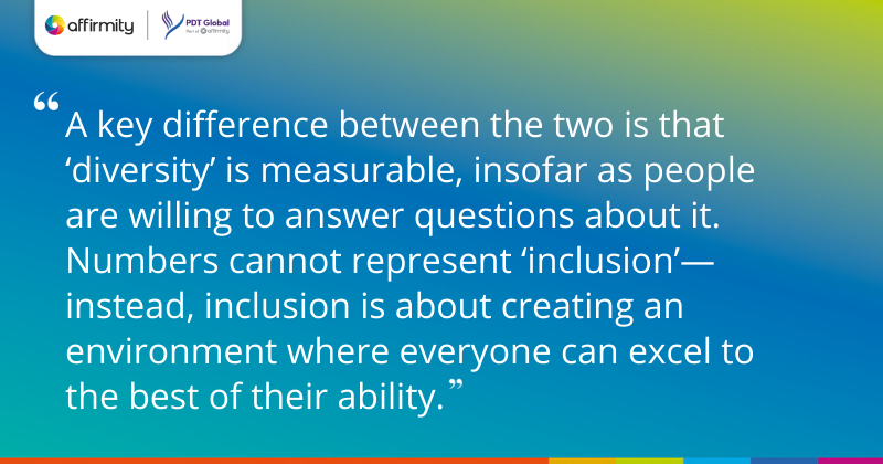 """A key difference between the two is that 'diversity' is measurable, insofar as people are willing to answer questions about it. Numbers cannot represent 'inclusion'—instead, inclusion is about creating an environment where everyone can excel to the best of their ability."""